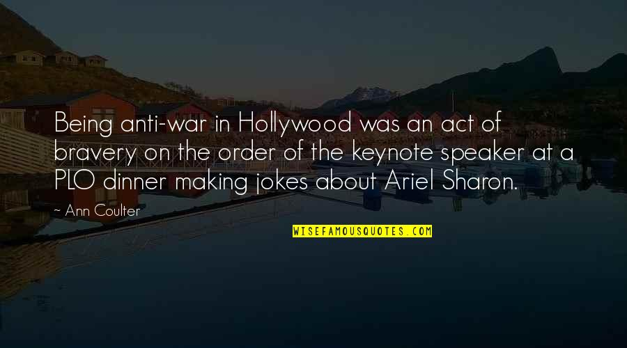 Bravery Quotes By Ann Coulter: Being anti-war in Hollywood was an act of