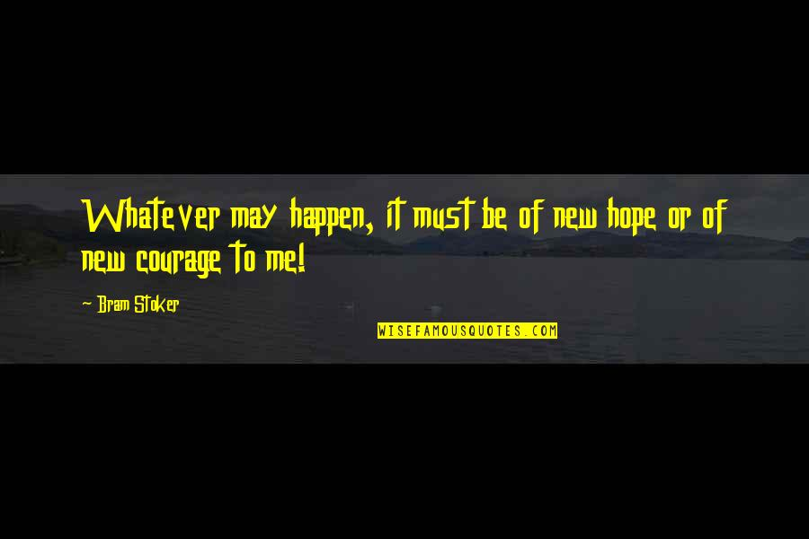 Bravery Quotes By Bram Stoker: Whatever may happen, it must be of new