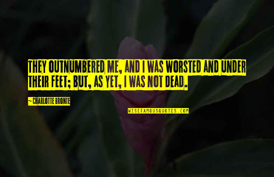 Bravery Quotes By Charlotte Bronte: They outnumbered me, and I was worsted and