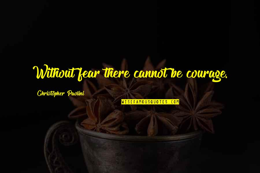 Bravery Quotes By Christopher Paolini: Without fear there cannot be courage.