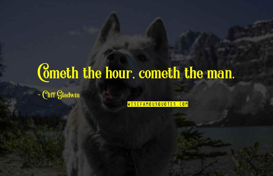 Bravery Quotes By Cliff Gladwin: Cometh the hour, cometh the man.
