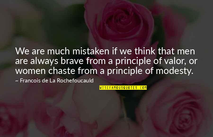 Bravery Quotes By Francois De La Rochefoucauld: We are much mistaken if we think that