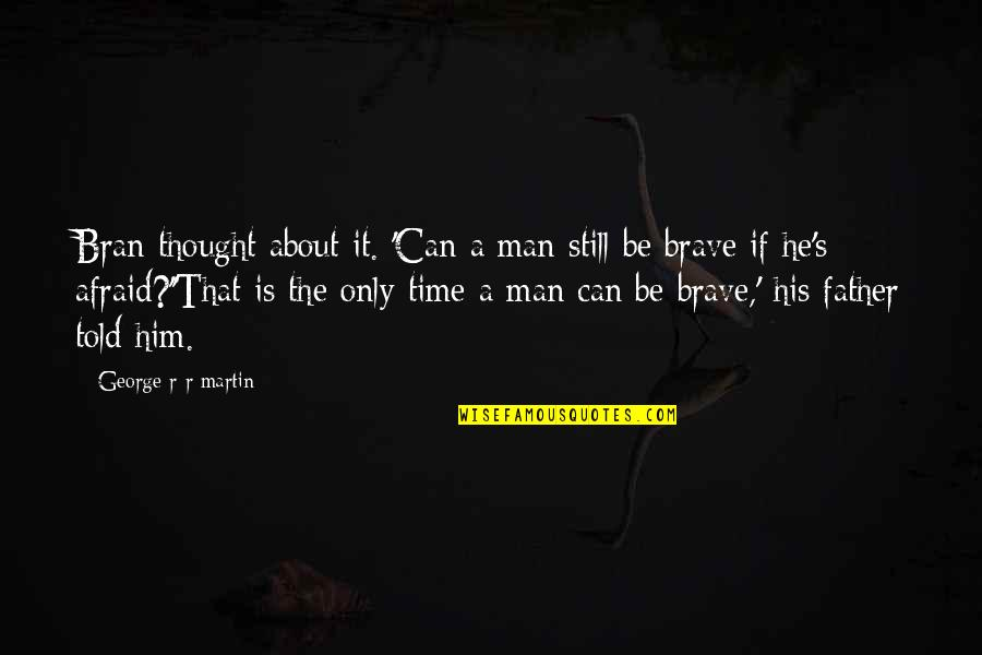 Bravery Quotes By George R R Martin: Bran thought about it. 'Can a man still