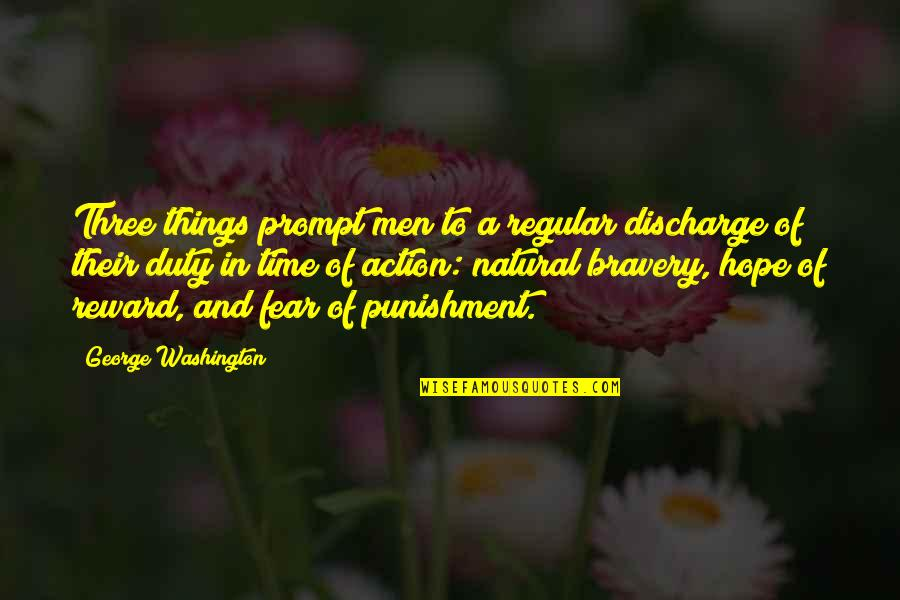 Bravery Quotes By George Washington: Three things prompt men to a regular discharge