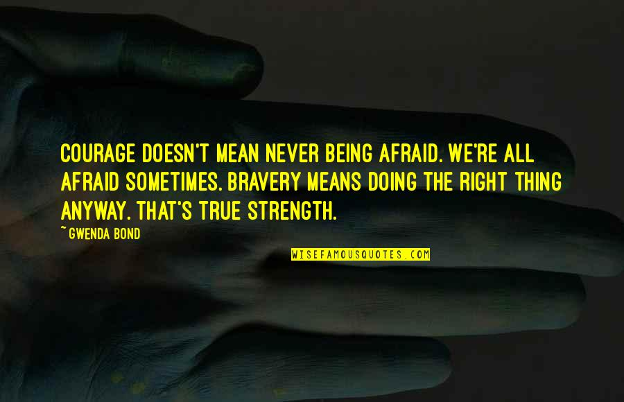 Bravery Quotes By Gwenda Bond: Courage doesn't mean never being afraid. We're all