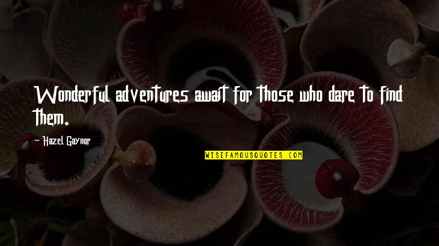 Bravery Quotes By Hazel Gaynor: Wonderful adventures await for those who dare to