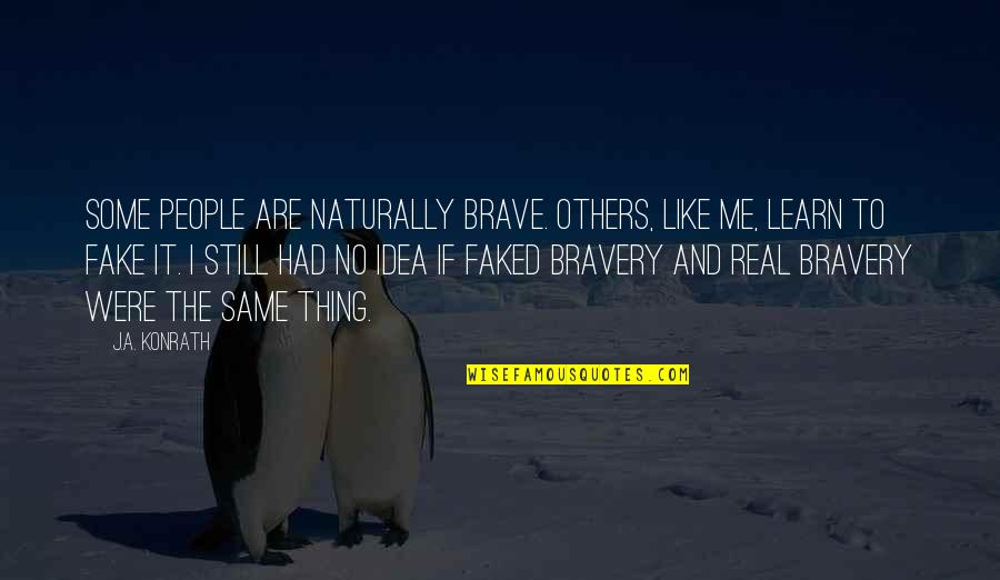 Bravery Quotes By J.A. Konrath: Some people are naturally brave. Others, like me,