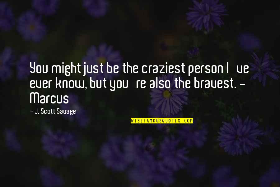 Bravery Quotes By J. Scott Savage: You might just be the craziest person I've