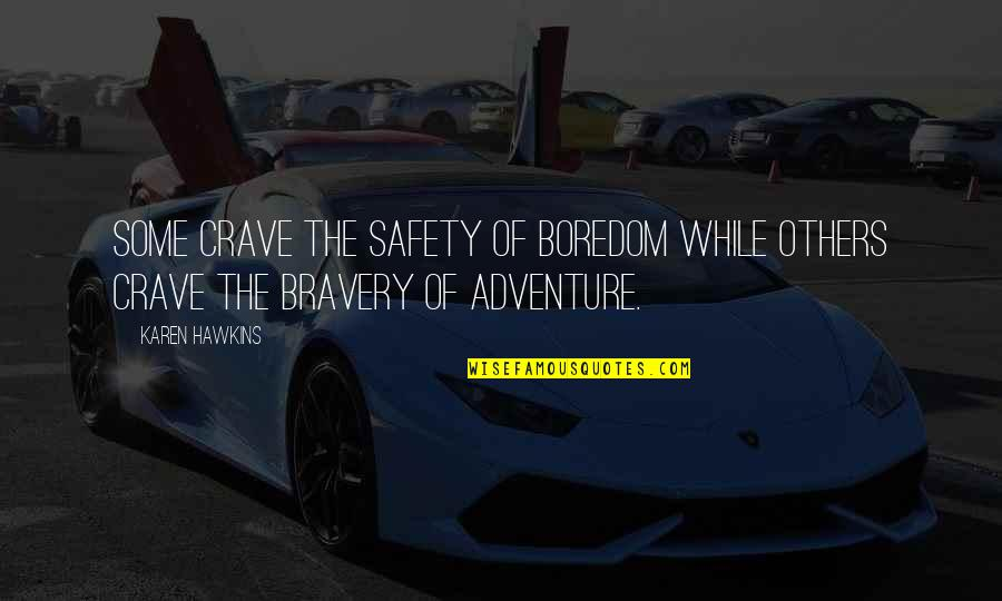 Bravery Quotes By Karen Hawkins: Some crave the safety of boredom while others