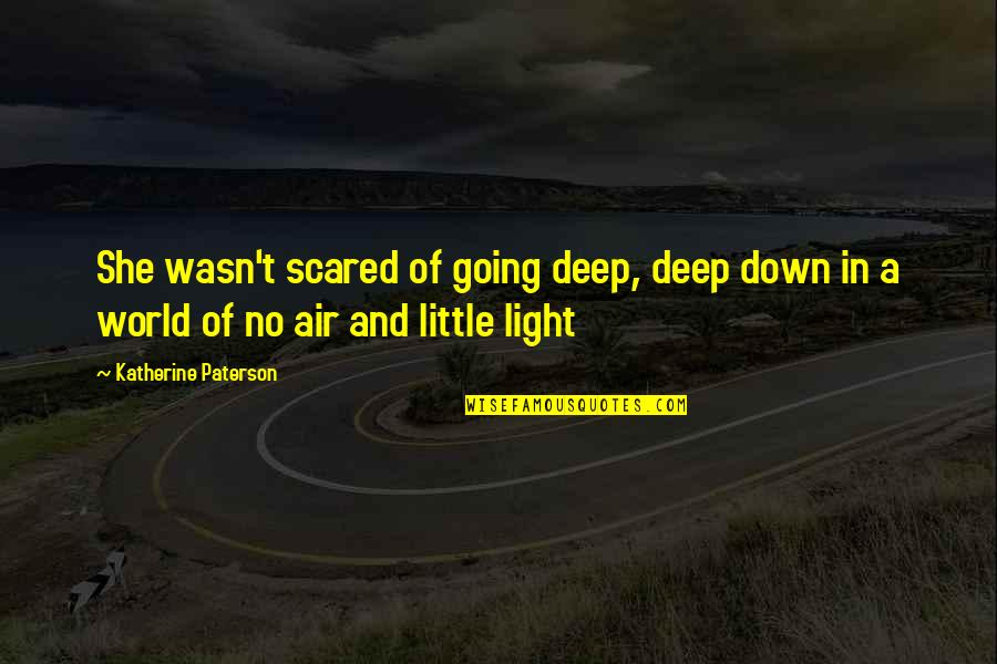 Bravery Quotes By Katherine Paterson: She wasn't scared of going deep, deep down