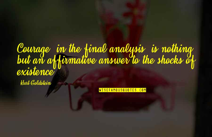 Bravery Quotes By Kurt Goldstein: Courage, in the final analysis, is nothing but