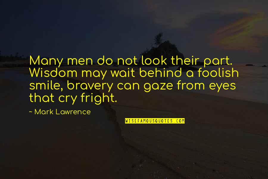 Bravery Quotes By Mark Lawrence: Many men do not look their part. Wisdom