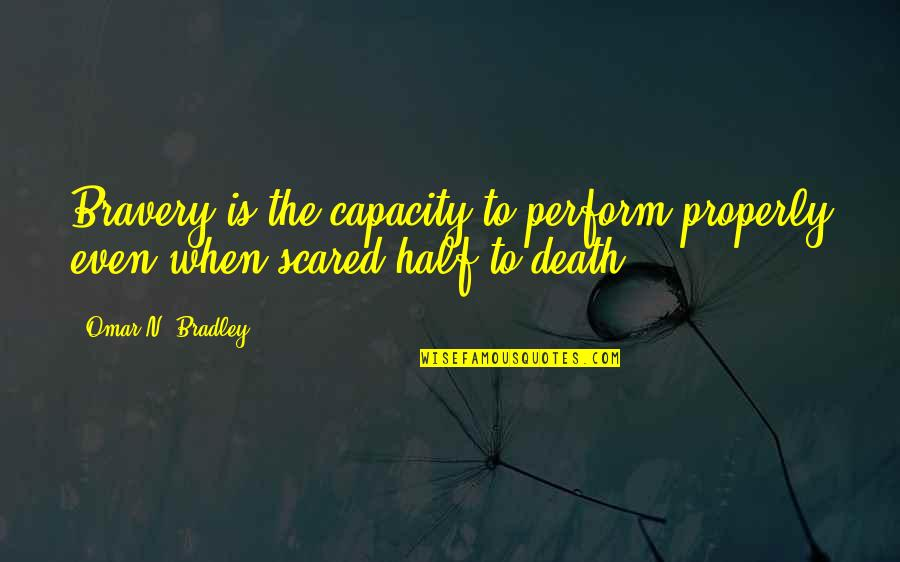 Bravery Quotes By Omar N. Bradley: Bravery is the capacity to perform properly even