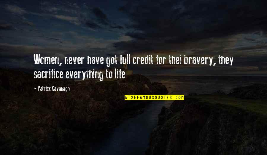 Bravery Quotes By Patrick Kavanagh: Women, never have got full credit for thei