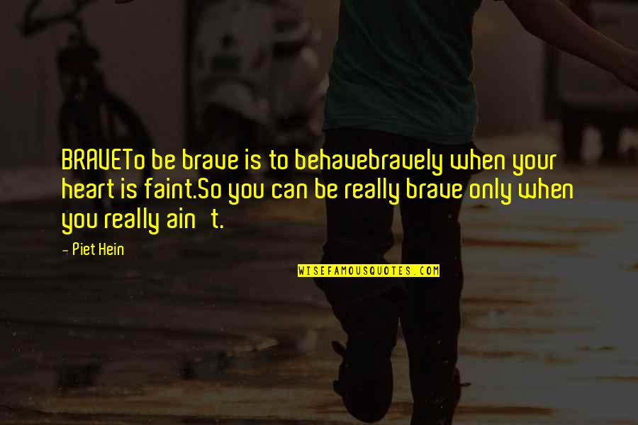 Bravery Quotes By Piet Hein: BRAVETo be brave is to behavebravely when your