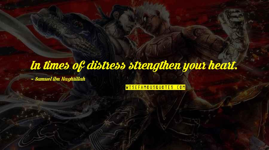 Bravery Quotes By Samuel Ibn Naghrillah: In times of distress strengthen your heart.