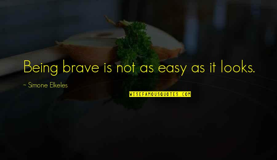 Bravery Quotes By Simone Elkeles: Being brave is not as easy as it