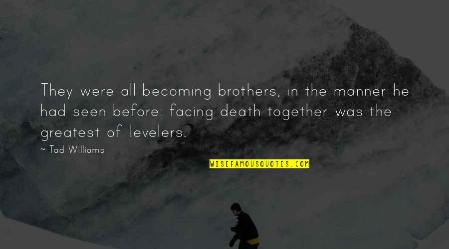 Bravery Quotes By Tad Williams: They were all becoming brothers, in the manner