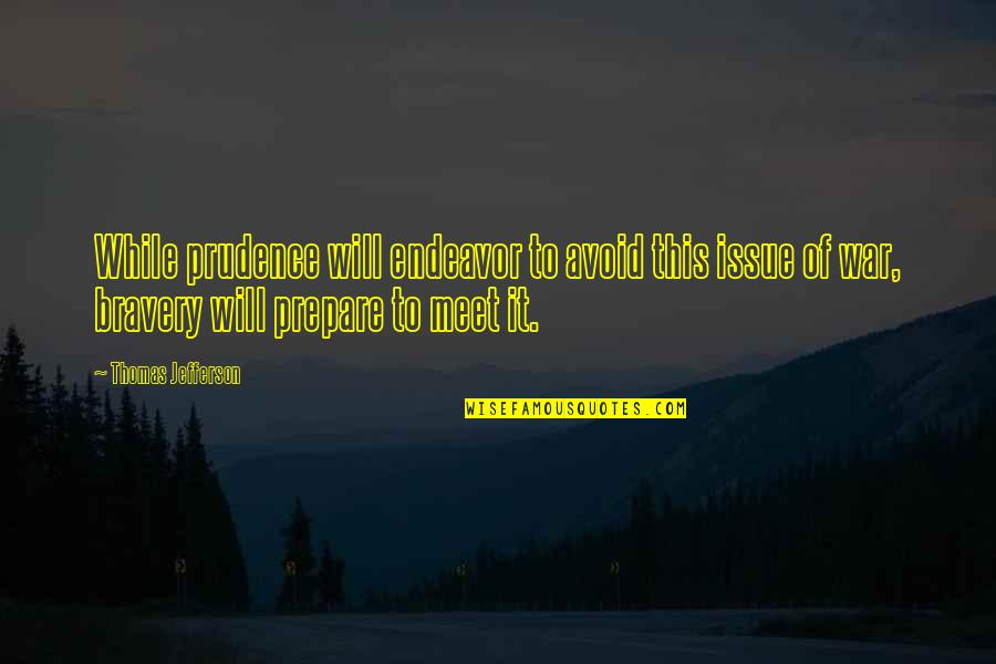 Bravery Quotes By Thomas Jefferson: While prudence will endeavor to avoid this issue