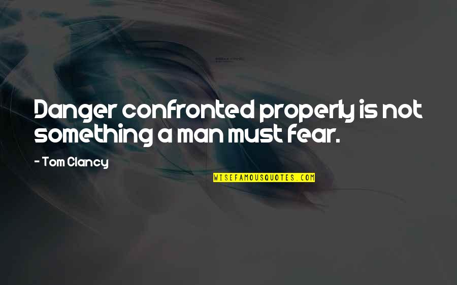 Bravery Quotes By Tom Clancy: Danger confronted properly is not something a man
