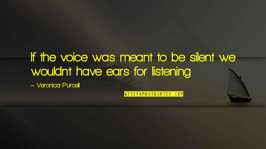 Bravery Quotes By Veronica Purcell: If the voice was meant to be silent