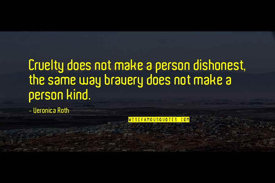 Bravery Quotes By Veronica Roth: Cruelty does not make a person dishonest, the