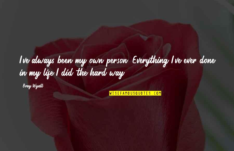 Bray Wyatt Quotes By Bray Wyatt: I've always been my own person. Everything I've