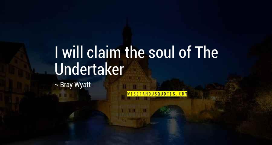 Bray Wyatt Quotes By Bray Wyatt: I will claim the soul of The Undertaker