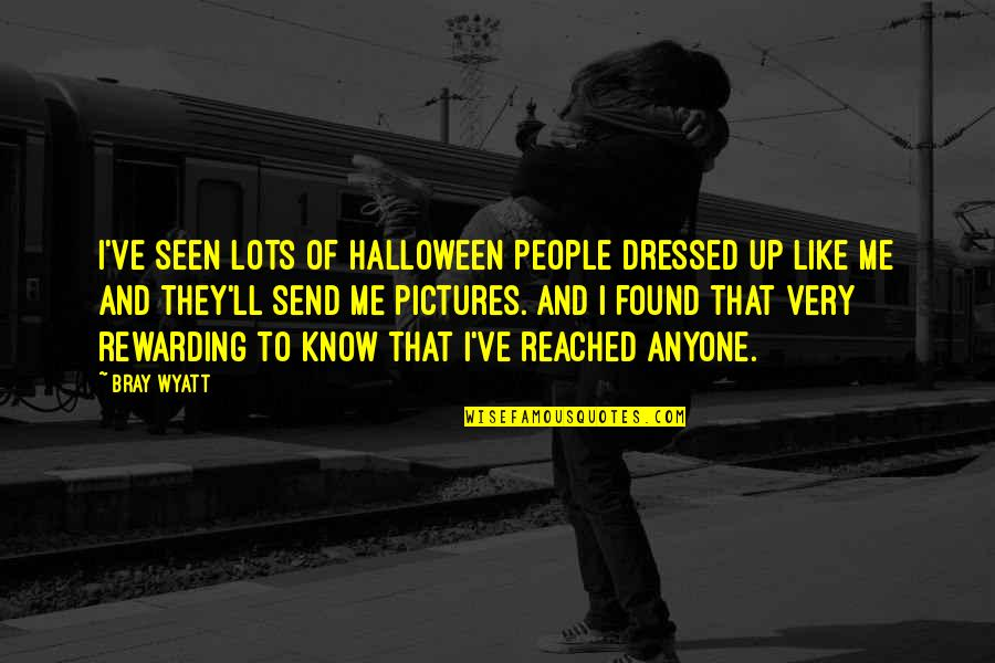 Bray Wyatt Quotes By Bray Wyatt: I've seen lots of Halloween people dressed up