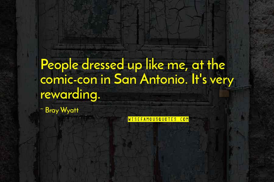 Bray Wyatt Quotes By Bray Wyatt: People dressed up like me, at the comic-con