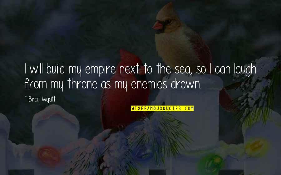 Bray Wyatt Quotes By Bray Wyatt: I will build my empire next to the
