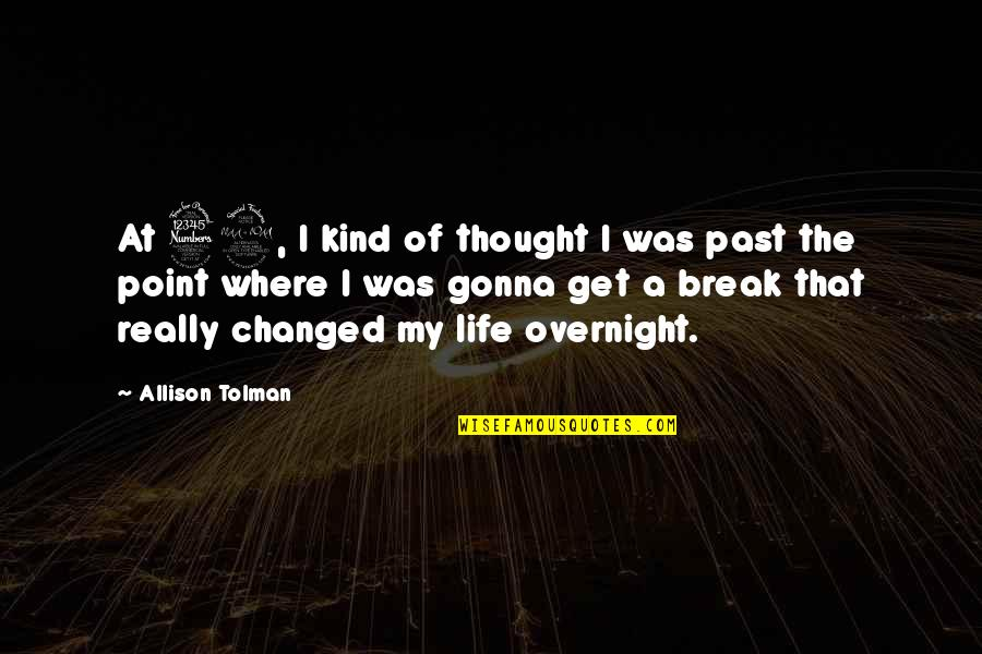 Break Even Point Quotes By Allison Tolman: At 32, I kind of thought I was