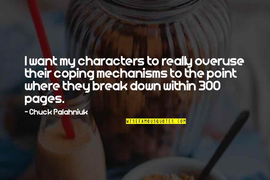 Break Even Point Quotes By Chuck Palahniuk: I want my characters to really overuse their