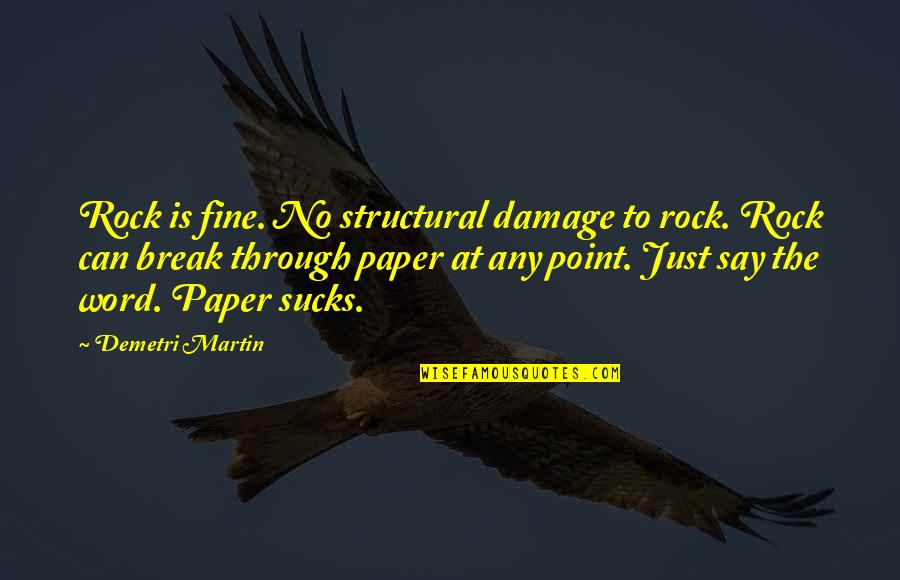 Break Even Point Quotes By Demetri Martin: Rock is fine. No structural damage to rock.