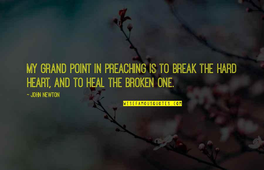 Break Even Point Quotes By John Newton: My grand point in preaching is to break