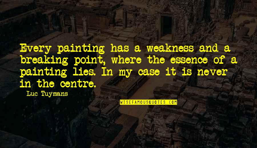 Break Even Point Quotes By Luc Tuymans: Every painting has a weakness and a breaking