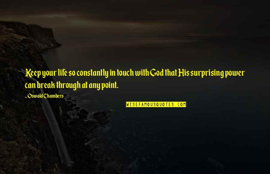 Break Even Point Quotes By Oswald Chambers: Keep your life so constantly in touch with