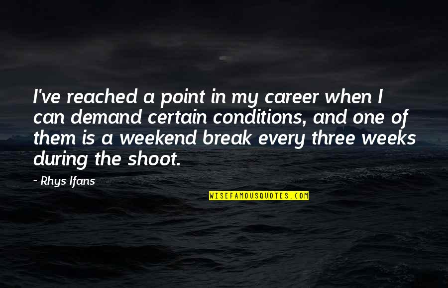 Break Even Point Quotes By Rhys Ifans: I've reached a point in my career when