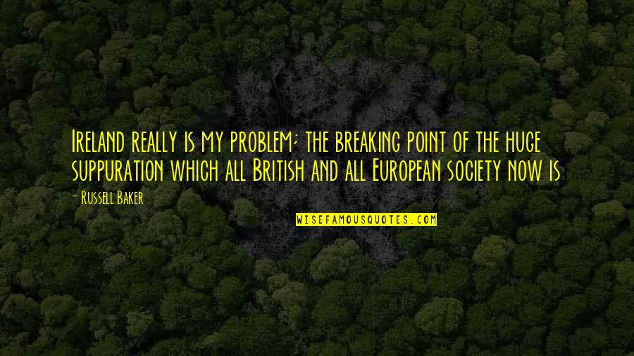 Break Even Point Quotes By Russell Baker: Ireland really is my problem; the breaking point