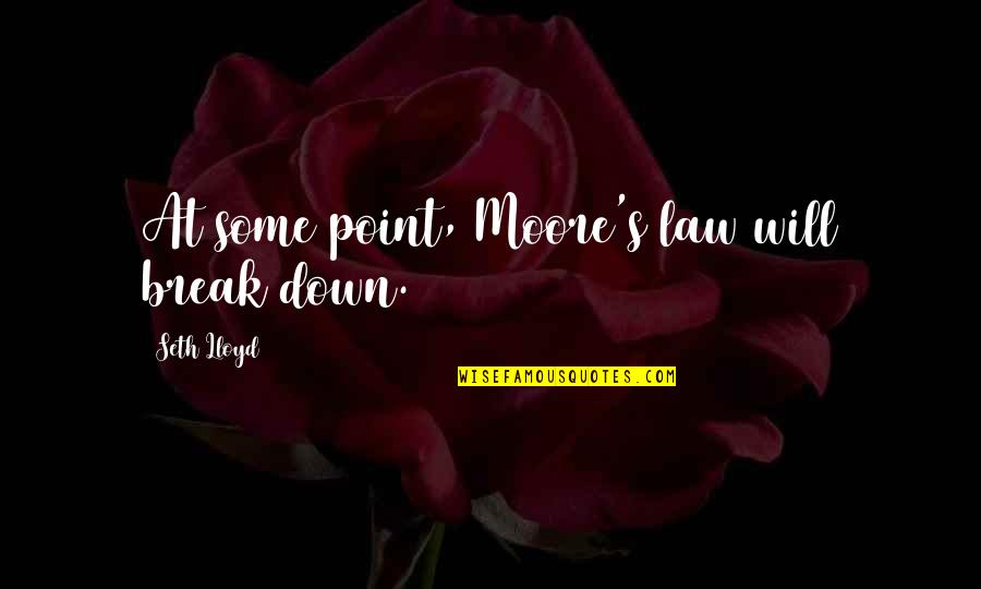 Break Even Point Quotes By Seth Lloyd: At some point, Moore's law will break down.