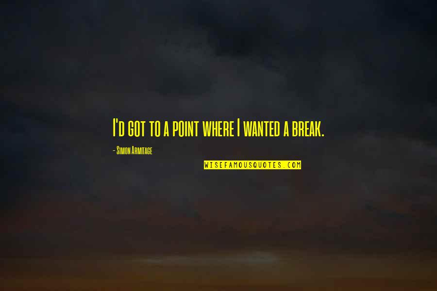 Break Even Point Quotes By Simon Armitage: I'd got to a point where I wanted