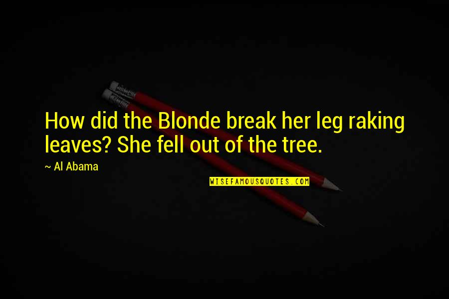 Break Leg Quotes By Al Abama: How did the Blonde break her leg raking