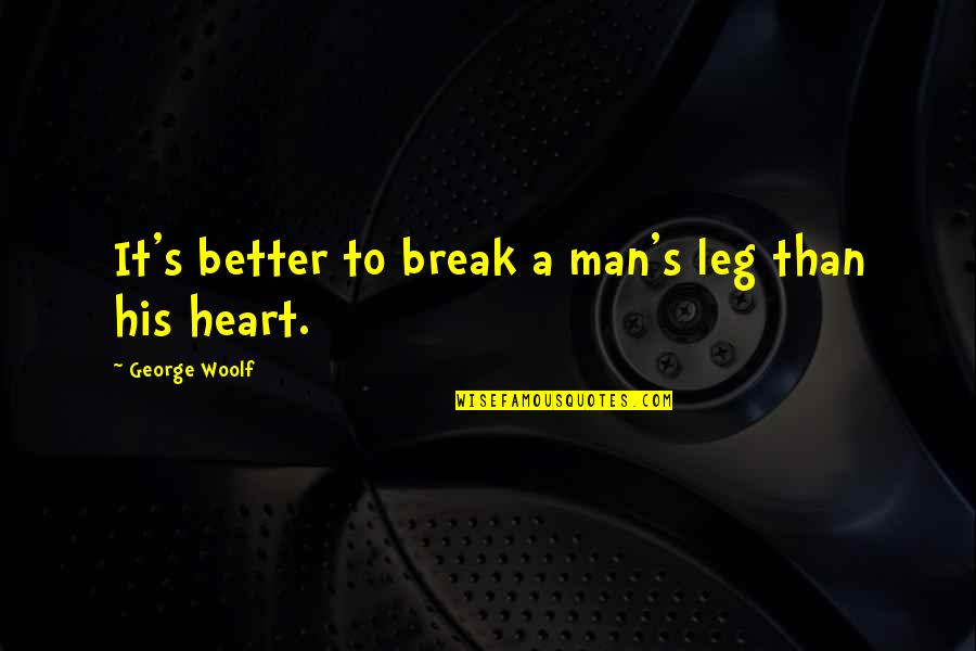 Break Leg Quotes By George Woolf: It's better to break a man's leg than