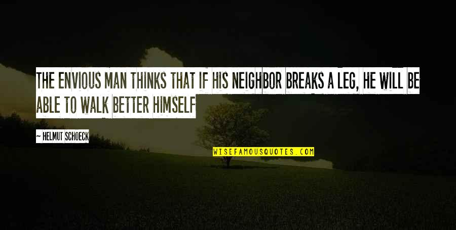 Break Leg Quotes By Helmut Schoeck: The envious man thinks that if his neighbor