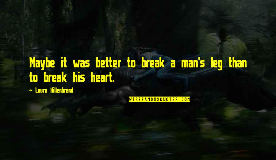Break Leg Quotes By Laura Hillenbrand: Maybe it was better to break a man's