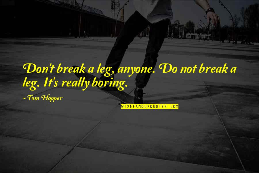 Break Leg Quotes By Tom Hopper: Don't break a leg, anyone. Do not break