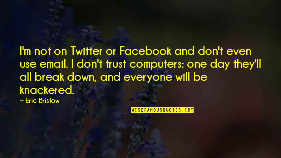 Break Up Twitter Quotes By Eric Bristow: I'm not on Twitter or Facebook and don't