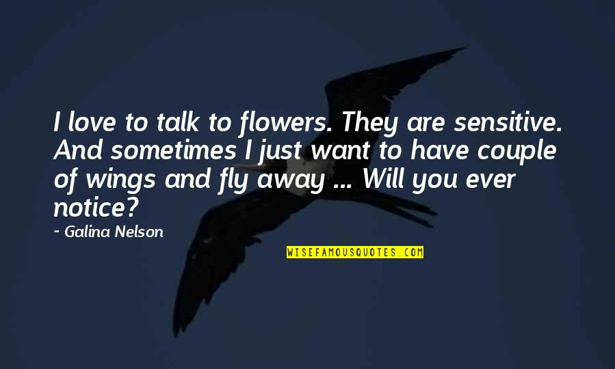 Break Up With Friendship Quotes By Galina Nelson: I love to talk to flowers. They are