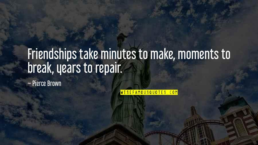 Break Up With Friendship Quotes By Pierce Brown: Friendships take minutes to make, moments to break,