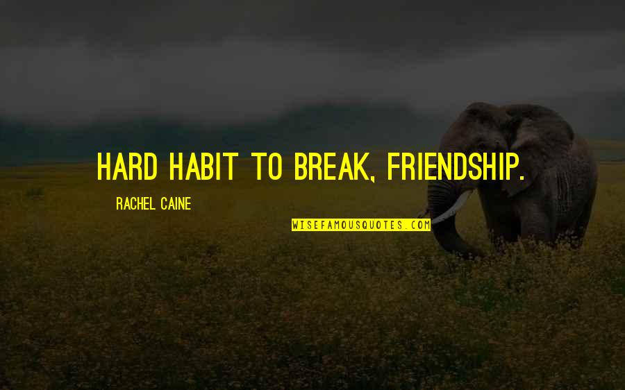 Break Up With Friendship Quotes By Rachel Caine: Hard habit to break, friendship.